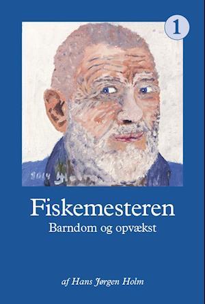 Fiskemesteren - Barndom og opvækst af Hans Jørgen Holm