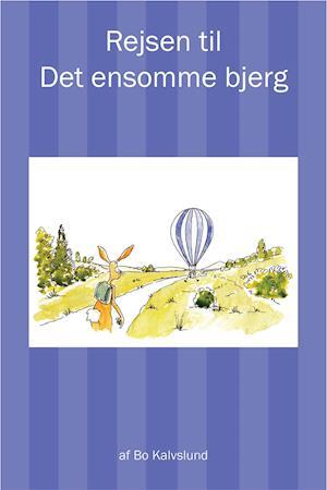 Rejsen til Det ensomme bjerg - godnathistorie med kaninen Kaninux. af Bo Kalvslund