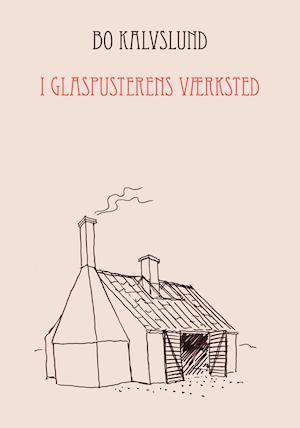 I Glaspusterens Værksted af Bo Kalvslund