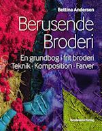 Berusende Broderi. En grundbog i frit broderi. Teknik. Komposition. Farver af Bettina Andersen