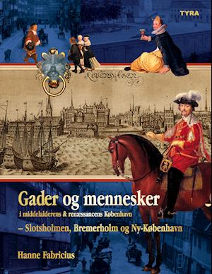 Gader og mennesker i middelalderens og renæssancens København  - Slotsholmen, Bremerholm og Ny-København