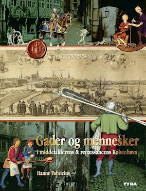 Gader og mennesker i middelalderens og renæssancens København – Inden for middelaldervolden af Hanne Fabricius