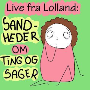 LIVE FRA LOLLAND: SANDHEDER OM TING OG SAGER