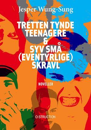TRETTEN TYNDE TEENAGERE & SYV SMÅ (EVENTYRLIGE) SKRAVL af Jesper Wung-Sung