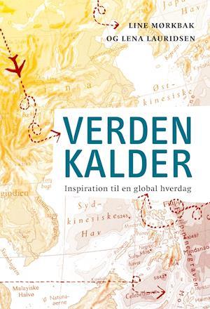 Verden Kalder - inspiration til en global hverdag af LENA LAURIDSEN