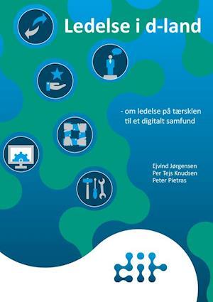 Ledelse i d-land – om ledelse på tærsklen til et digitalt samfund af Peter Pietras, Per Tejs Knudsen, Ejvind Jørgensen