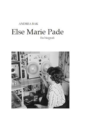 Else Marie Pade - en biografi af Andrea Bak