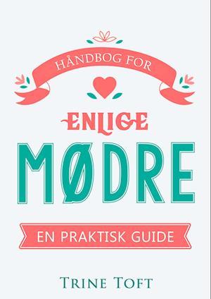 Håndbog for enlige mødre - en praktisk guide af Trine Toft