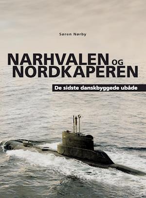 Narhvalen og Nordkaperen. De sidste danskbyggede ubåde.