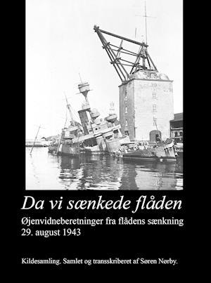 Da vi sænkede flåden. Øjenvidneberetninger fra flådens sænkning 29. august 1943