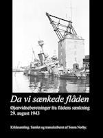 Øjenvidner til Historien. Flådens sænkning 29. august 1943. Sænkningsrapporter og øjenvidneberetninger