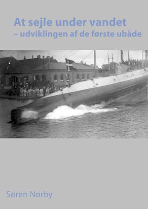 At sejle under vandet – udviklingen af de første ubåde