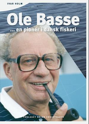 Bog, hæftet Ole Basse - en pionér i dansk fiskeri af Ivar Holm