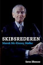 Skibsrederen - Mærsk Mc-Kinney Møller af Søren Ellemose