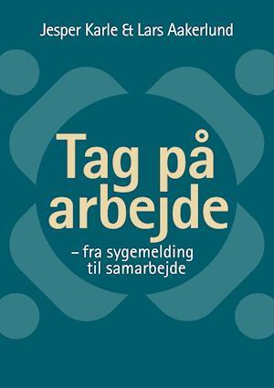 Bog, hæftet Tag på arbejde af Jesper Karle, Lars Aakerlund
