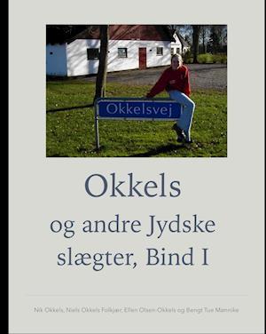 Okkels og andre Jydske slægter, Bind I af Nik Okkels