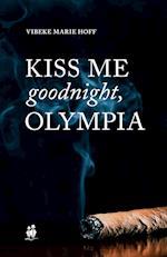 Kiss me good night, Olympia!