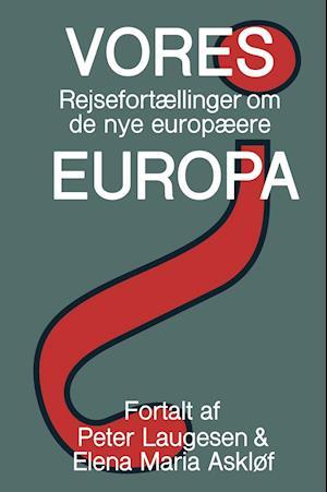 Bog, hæftet Vores Europa af Peter Laugesen, Elena Maria Askløf