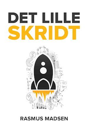 Det lille skridt - den praktiske iværksætterbog af Rasmus Madsen