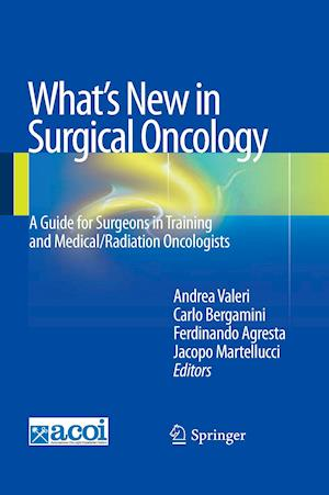 What's New in Surgical Oncology : A Guide for Surgeons in Training and Medical/Radiation Oncologists