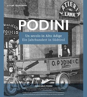 PODINI:  Un secolo in Alto Adige (1919-2019) - Ein Jahrhundert in Südtirol (1919-2019)