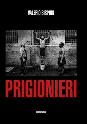 Valerio Bispuri: Prisoners / Prigionieri