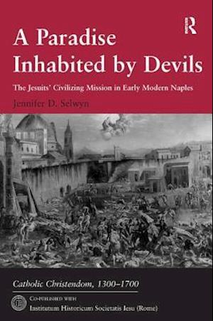 A Paradise Inhabited by Devils : The Jesuits' Civilizing Mission in Early Modern Naples