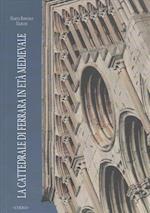 La Cattedrale Di Ferrara in Eta Medievale (Lermarte, nr. 18)