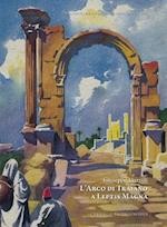 L'Arco Di Traiano a Leptis Magna (Monografie Di Archeologia Libica, nr. 42)