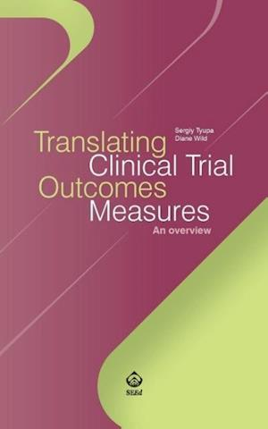 Bog, hæftet Translating Clinical Trial Outcomes Measures: An overview af Diane Wild, Sergiy Tyupa