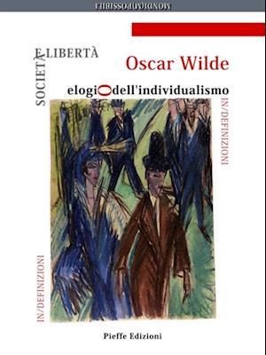 Societa e liberta: elogio dell'individualismo af Oscar Wilde