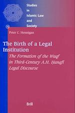 The Birth of a Legal Institution (STUDIES IN ISLAMIC LAW AND SOCIETY, nr. 18)