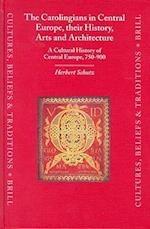 The Carolingians in Central Europe, Their History, Arts, and Architecture (CULTURES, BELIEFS AND TRADITIONS MEDIEVAL AND EARLY MODERN PEOPLES)