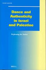 Dance and Authenticity in Israel and Palestine (SOCIAL, ECONOMIC, AND POLITICAL STUDIES OF THE MIDDLE EAST)