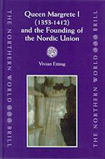 Queen Margrete I (1353-1412) and the Founding of the Nordic Union (Northern World, nr. 9)