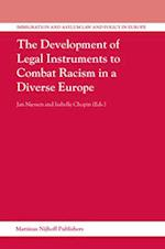 Immigration and Asylum Law and Policy in Europe, the Development of Legal Instruments to Combat Racism in a Diverse Europe (Immigration and Asylum Law and Policy in Europe, nr. 6)