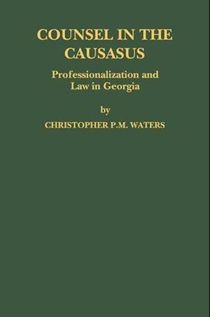 Counsel in the Caucasus: Professionalization and Law in Georgia