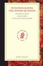 Sensationalizing the Jewish Question (Studies in Central European Histories, V. 39)