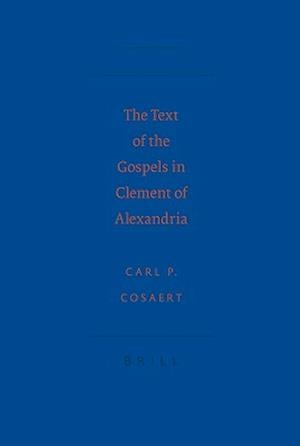 The Text of the Gospels in Clement of Alexandria
