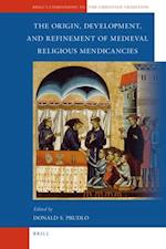The Origin, Development, and Refinement of Medieval Religious Mendicancies (Brill's Companions to the Christian Tradition)
