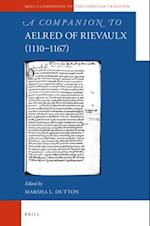 A Companion to Aelred of Rievaulx (1110-1167) (Brill's Companions to the Christian Tradition, nr. 76)