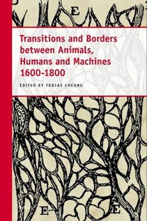 Transitions and Borders Between Animals, Humans and Machines 1600-1800