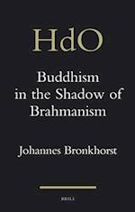 Buddhism in the Shadow of Brahmanism (Handbook of Oriental Studies)