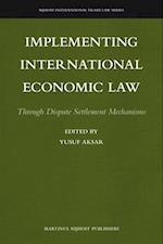Implementing International Economic Law (Nijhoff International Trade Law, nr. 6)