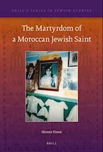 The Martyrdom of a Moroccan Jewish Saint (BRILL'S SERIES IN JEWISH STUDIES)