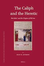 The Caliph and the Heretic (ISLAMIC HISTORY AND CIVILIZATION)