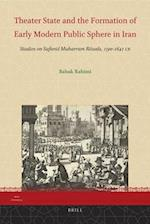 Theater State and the Formation of Early Modern Public Sphere in Iran (Iran Studies)