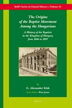 The Origins of the Baptist Movement Among the Hungarians (Brill's Series in church History)