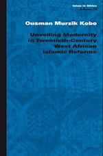 Unveiling Modernity in Twentieth-Century West African Islamic Reforms (Islam In Africa)