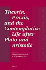 Theoria, Praxis, and the Contemplative Life After Plato and Aristotle (Philosophia Antiqua)